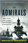 The Admirals: Nimitz, Halsey, Leahy, and King - The Five-Star Admirals Who Won the War at Sea