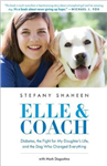 Elle & Coach: Diabetes, the Fight for My Daughter\'s Life, and the Dog Who Changed Everything