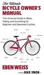 The Ultimate Bicycle Owner\'s Manual: The Universal Guide to Bikes, Riding, and Everything for Beginner and Seasoned Cyclists