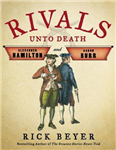 Rivals Unto Death: Alexander Hamilton and Aaron Burr