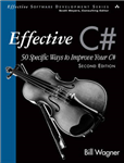 Effective C#  (Covers C# 4.0): 50 Specific Ways to Improve Your C#