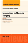 Innovations in Thoracic Surgery, An Issue of Thoracic Surgery Clinics of North America