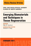 Emerging Biomaterials and Techniques in Tissue Regeneration, An Issue of Oral and Maxillofacial Surgery Clinics of North America