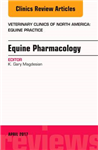 Equine Pharmacology, An Issue of Veterinary Clinics of North America: Equine Practice