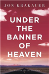 Under The Banner of Heaven: A Story of Violent Faith
