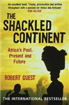 The Shackled Continent: Africa\'s Past, Present and Future