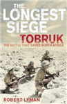 The Longest Siege: Tobruk: The Battle That Saved North Africa