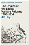 The Origins of the Liberal Welfare Reforms 1906-1914