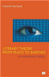 Literary Theory From Plato to Barthes: An Introductory History