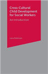 Cross-Cultural Child Development for Social Workers: An Introduction