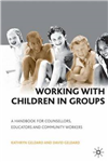 Working with Children in Groups: A Handbook for Counsellors, Educators and Community Workers