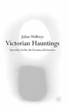 Victorian Hauntings: Spectrality, Gothic, the Uncanny and Literature
