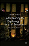 Understanding the Psychology of Internet Behaviour: Virtual Worlds, Real Lives