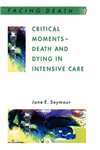 Critical Moments - Death And Dying In Intensive Care