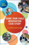 Doing Your Child Observation Case Study: A Step-by-Step Guide: A Step-by-Step Guide