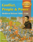 Hodder History: Conflict, People & Power, Medieval Britain, 1066-1500
