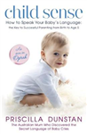 Child Sense: How to Speak Your Baby\'s Language: the Key to Successful Parenting from Birth to Age 5