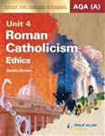 AQA (A) GCSE Religious Studies: Roman Catholicism - Ethics: Unit 4: Textbook