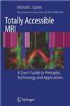 Totally Accessible MRI: A User\'s Guide to Principles, Technology, and Applications
