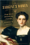 Sargent\'s Women: Four Lives Behind the Canvas