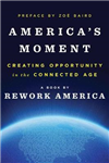 America\'s Moment: Creating Opportunity in the Connected Age