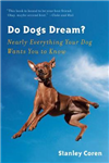 Do Dogs Dream?: Nearly Everything Your Dog Wants You to Know