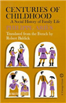 Centuries of Childhood: A Social History of Family Life: A Social History of Family Life