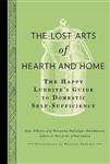 The Lost Arts of Hearth & Home: The Happy Luddite\'s Guide to Domestic Self-sufficiency