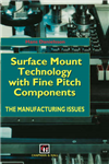 Surface Mount Technology with Fine Pitch Components: The manufacturing issues