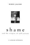Shame and the Origins of Self-Esteem: A Jungian Approach