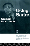Using Sartre: An Analytical Introduction to Early Sartrean Themes