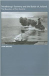 Dreadnought Gunnery and the Battle of Jutland: The Question of Fire Control