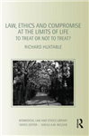 Law, Ethics and Compromise at the Limits of Life: To Treat or not to Treat?