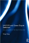 UNCLOS and Ocean Dispute Settlement: Law and Politics in the South China Sea