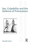 Sex, Culpability and the Defence of Provocation
