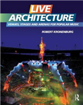 Live Architecture: Venues, Stages and Arenas for Popular Music
