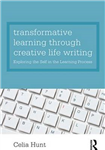 Transformative Learning through Creative Life Writing: Exploring the self in the learning process