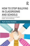 How to Stop Bullying in Classrooms and Schools: Using Social Architecture to Prevent, Lessen, and End Bullying