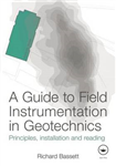 A Guide to Field Instrumentation in Geotechnics: Principles, Installation and Reading