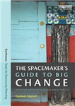 Spacemaker's Guide to Big Change