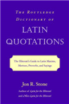 The Routledge Dictionary of Latin Quotations: The Illiterati\'s Guide to Latin Maxims, Mottoes, Proverbs, and Sayings