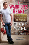 A Warrior\'s Heart: Life Before and Beyond The Fighter