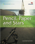 Pencil, Paper and Stars: The Handbook of Traditional and Emergency Navigation