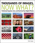 Thousands of Images, Now What?: Painlessly Organize, Save, and Back-up Your Digital Photos