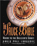 The Sauce Bible: A Guide to the Saucier\'s Craft