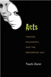 Acts: Theater, Philosophy, and the Performing Self