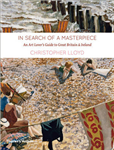 In Search of a Masterpiece: An Art Lover\'s Guide to Britain