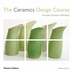 The Ceramics Design Course: Principles. Practices. Techniques.