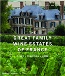 The Great Family Wine Estates of France: Style * Tradition * Home