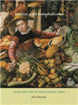 Tastes and Temptations: Food and Art in Renaissance Italy